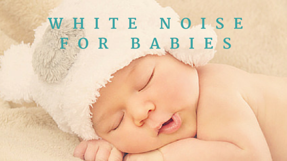 White noise for babies - is it safe?