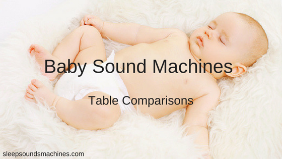 Table comparisons of Baby Sound Machines