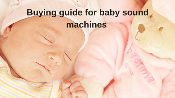 Buying guide for baby sound machine