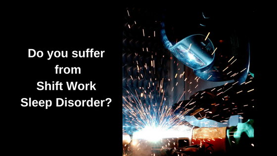 Do you suffer from Shift Work Sleep Disorder?