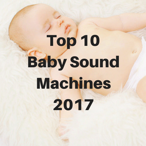 Top 10 Baby Sound Machines 2017