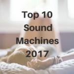 Top 10 Sound Machines 2017