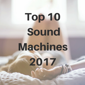 Top 10 Sound Machines 2017