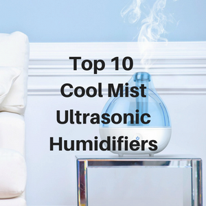 Top 10 Cool Mist Ultrasonic Humidifiers