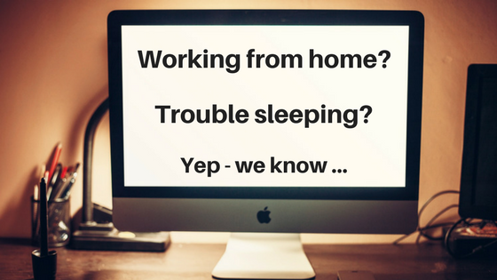 Working from home and having difficulty sleeping