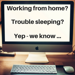 Working from home - trouble sleeping?