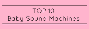 op 10 Sound Machines for Babies