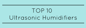 Top 10 Ultrasonic Humidifiers